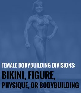 Female Bodybuilding Divisions: Bikini, Figure, Physique, or Bodybuilding