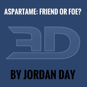 Aspartame: Friend or Foe? By Jordan Day