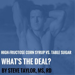 High-Fructose Corn Syrup vs. Table Sugar, What's the Deal? By Steve Taylor, MS, RD