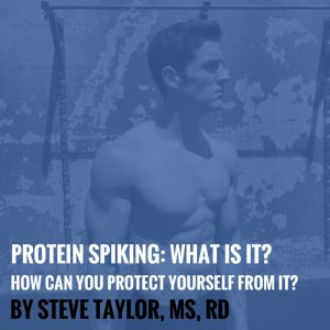 Protein Spiking: What is it? And How Can You Protect Yourself From it? By Steve Taylor, MS, RD