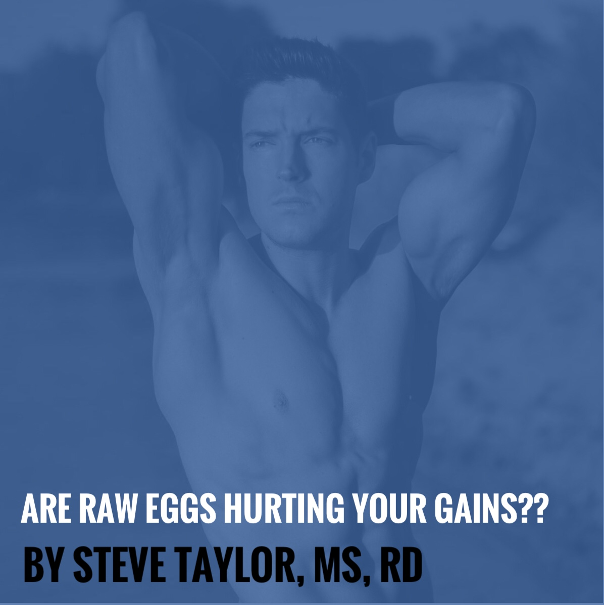 Are Raw Eggs Hurting Your Gains?? By Steve Taylor, MS, RD