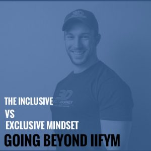The Inclusive Vs Exclusive Mindset – Going Beyond IIFYM
