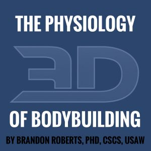 The Physiology of Bodybuilding by Brandon Roberts, PhD, CSCS, USAW