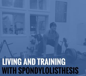 Living and Training with Spondylolisthesis: Three things I habitually do to keep me in the game.