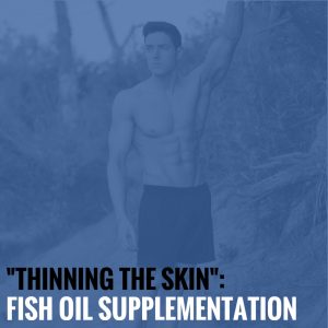"""Thinning the Skin"": Fish Oil Supplementation By Steve Taylor R.D."
