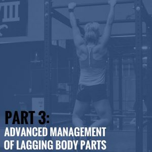 Part 3: Advanced Management of Lagging Body Parts