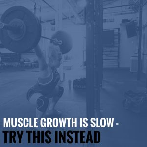 Muscle Growth Is Slow – Try This Instead