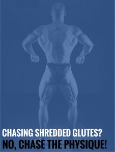 Chasing Shredded Glutes? No, Chase the Physique!