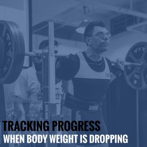 Tracking Progress When Body Weight Is Dropping