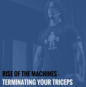 Rise of the Machines – Terminating Your Triceps