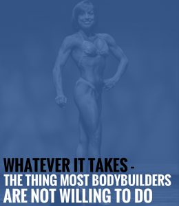 Whatever It Takes – The Thing Most Bodybuilders Are Not Willing To Do