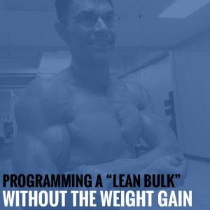 "Programming A ""Lean Bulk"" Without the Weight Gain"