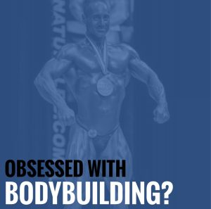 Obsessed with Bodybuilding?