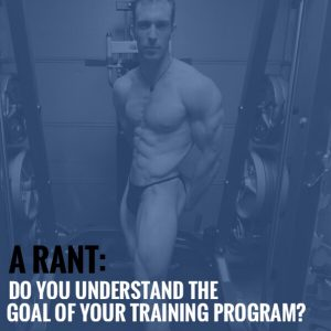 A Rant: Do You Understand the Goal of Your Training Program?