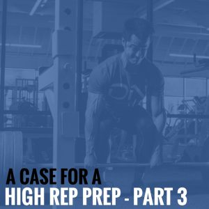 A Case for a High Rep Prep – Part 3