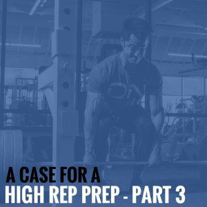 A Case for a High Rep Prep – Part 3