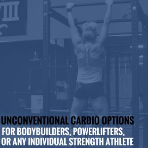 Unconventional Cardio Options for Bodybuilders, Powerlifters, or Any Individual Strength Athlete