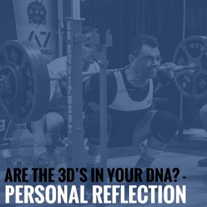 Are the 3D's in your DNA? – Personal Reflection