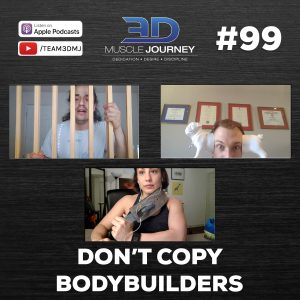 #99: Don't Copy Bodybuilders