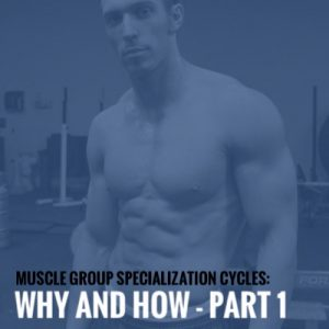 Muscle Group Specialization Cycles: Why and How – Part 1