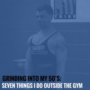 Grinding Into My 50's: Seven Things I Do OUTSIDE the Gym