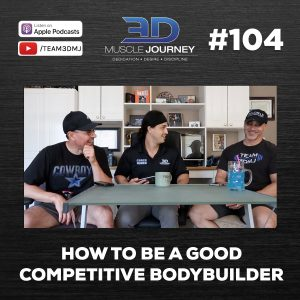 #104: How To Be A Good Competitive Bodybuilder