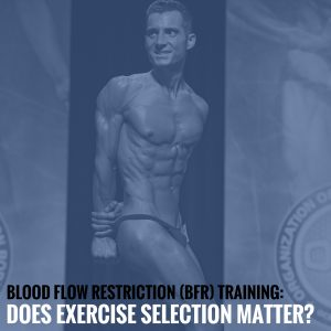 Blood Flow Restriction (BFR) Training: Does Exercise Selection Matter?