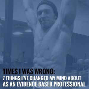 Times I Was Wrong: 7 Things I've Changed My Mind About As An Evidence-Based Professional
