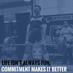 Life Isn't Always Fun; Commitment Makes It Better