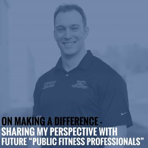 "On Making a Difference – Sharing my Perspective with Future ""Public Fitness Professionals"""