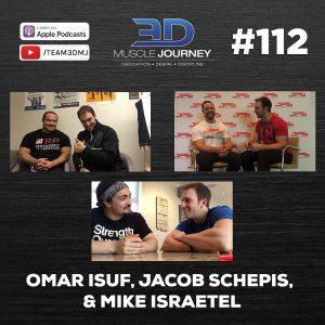 #112: Omar Isuf, Jacob Schepis, & Mike Israetel