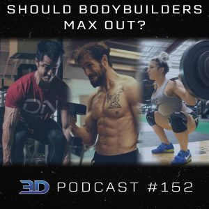 #152: Should Bodybuilders Max Out?