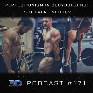 #171: Perfectionism in Bodybuilding: Is it ever enough?